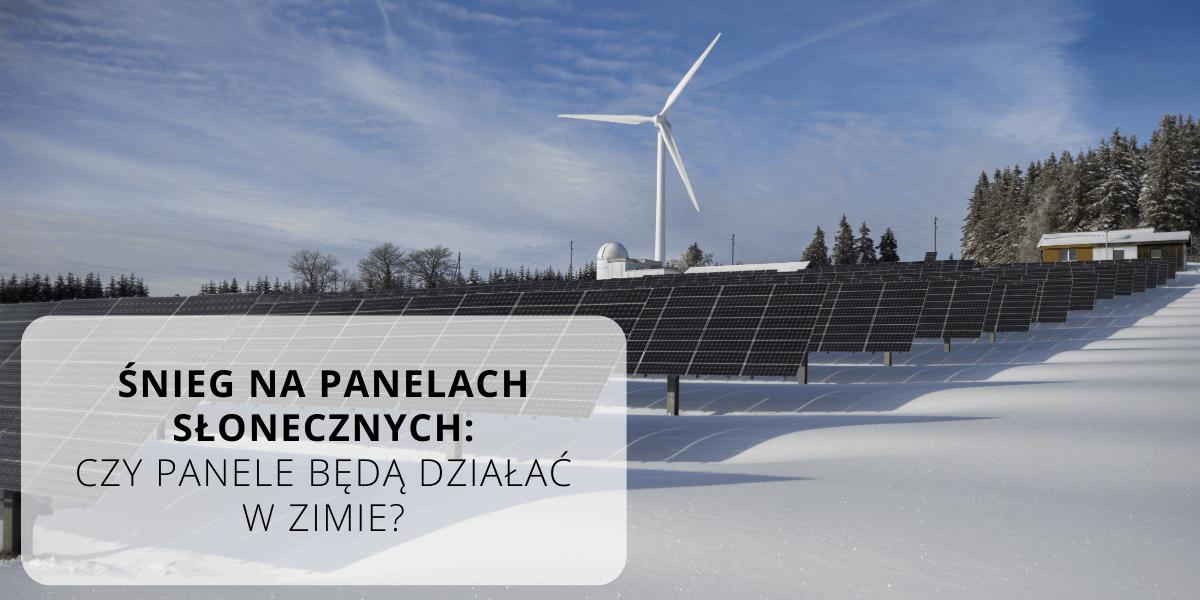 Śnieg na panelach słonecznych czy panele będą działać w zimie