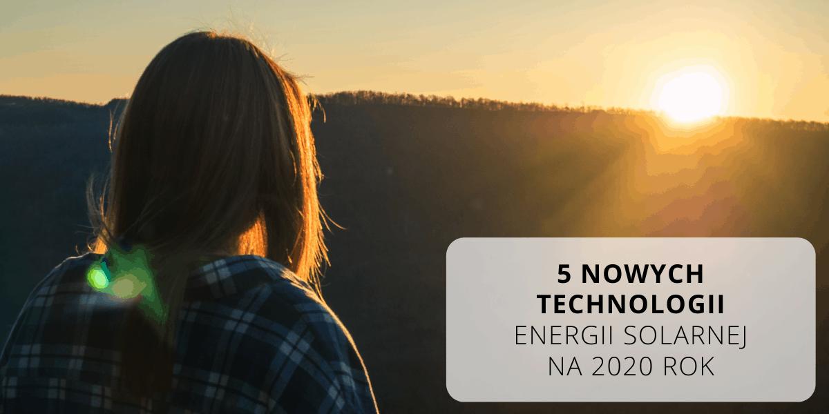 5 nowych technologii energii solarnej na 2020 rok